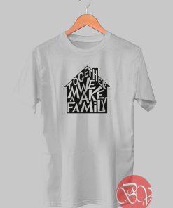 We Make a Family Tshirt