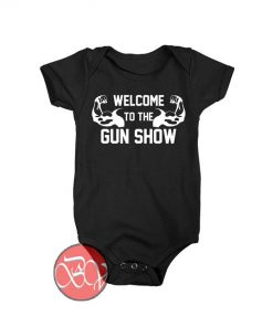Welcome To The Gun Show Baby Onesie