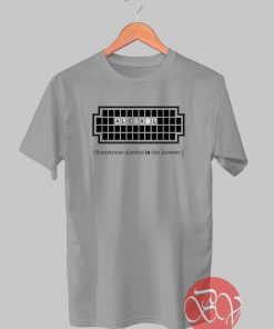 Alcohol Is The Answer Tshirt