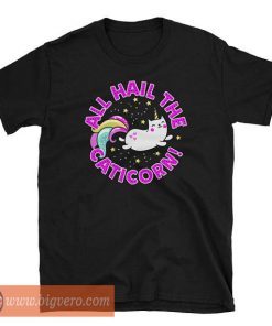 All Hail the Caticorn Tshirt