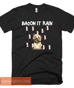 Bacon It Rain Tshirt