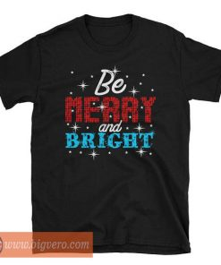 Be Merry And Bright Tshirt