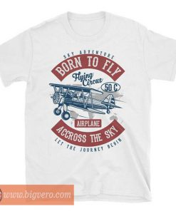 Born to Fly Across the Sky Tshirt