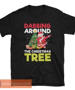 Dabbing Around The Christmas Tree Shirt