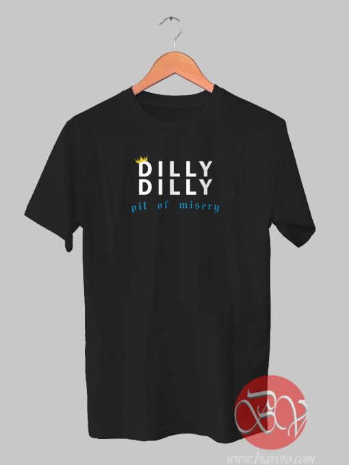 Dilly Dilly The Pit of Misery Funny Tshirt