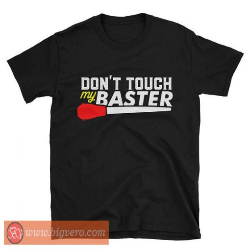 Don't Touch My Baster Shirt