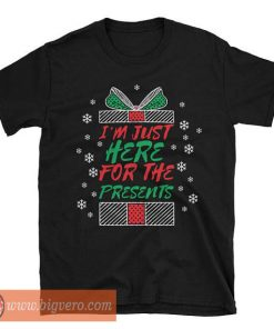 I'm Just Here For The Presents Shirt