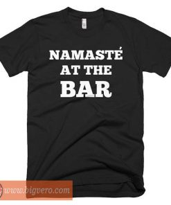 Namaste At The Bar Tshirt