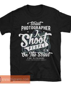 Street Photographer T Shirt