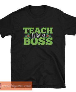 Teach Like A Boss Shirt