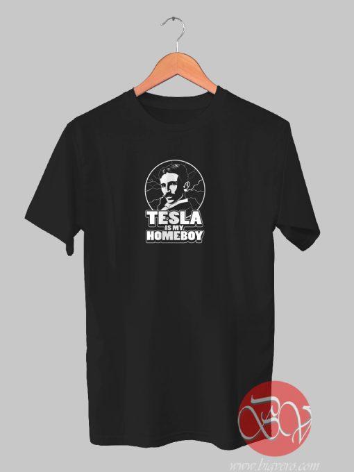Tesla Is My Homeboy Tshirt
