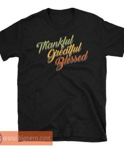 Thankful Grateful Blessed Tshirt