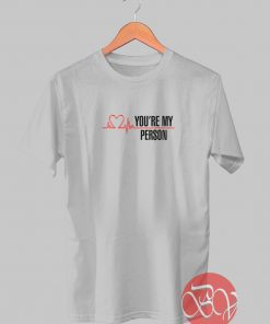 You're My Person Tshirt