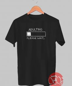 Adulting Please Wait Tshirt