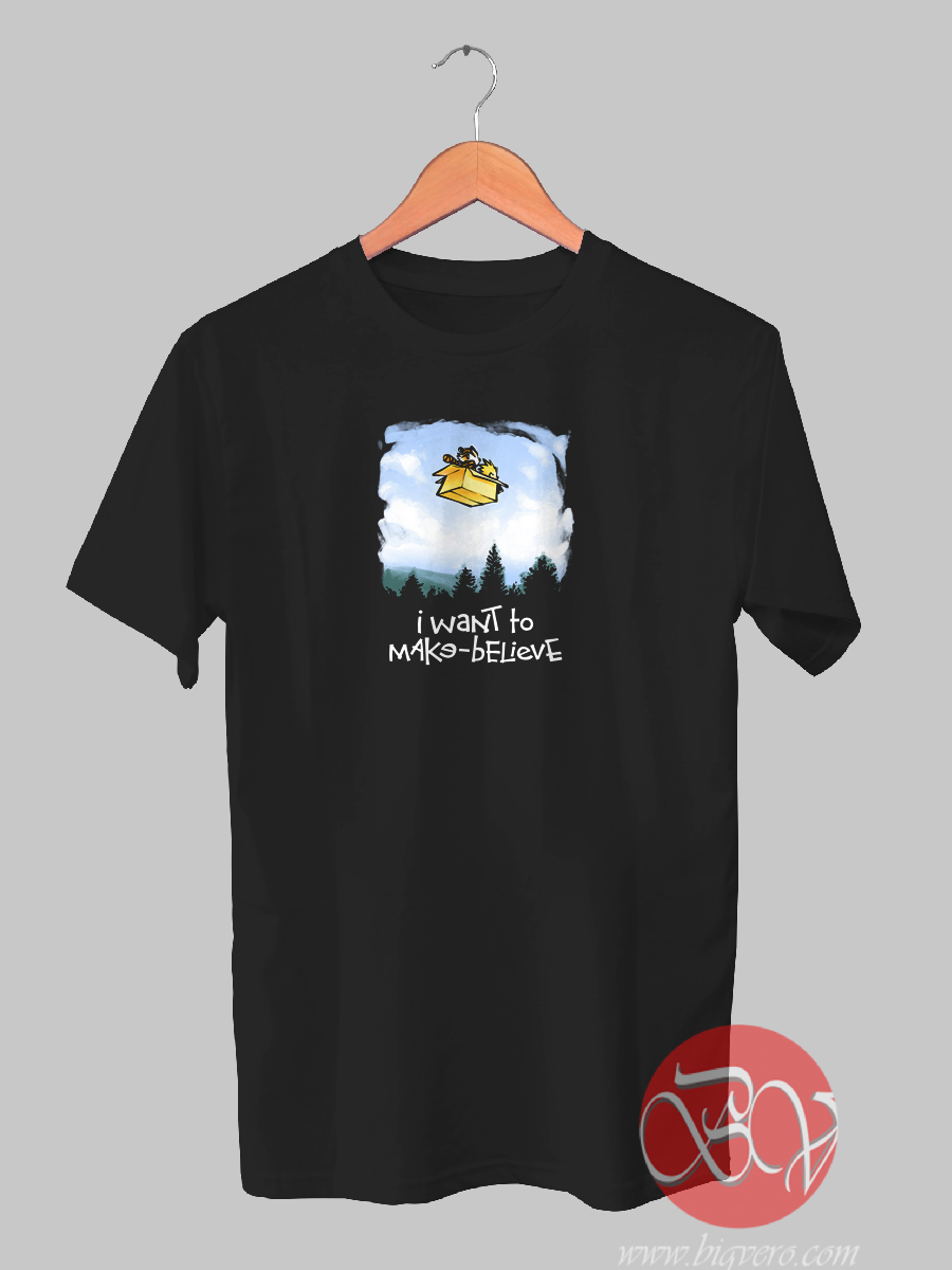 295e45d35 I Want To Make Believe Tshirt - Ideas Tshirt - Tshirt Designs - Bigvero.com