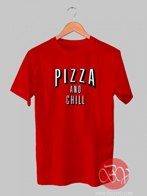 Pizza And Chill Tshirt