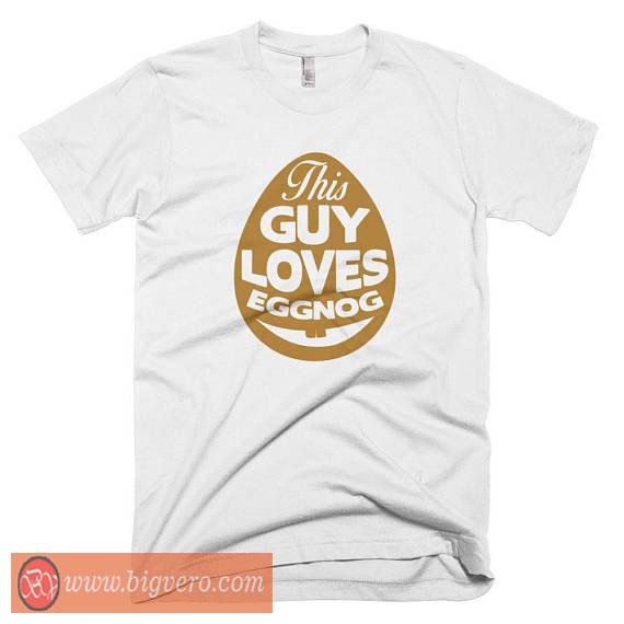 This Guy Loves Eggnog Tshirt