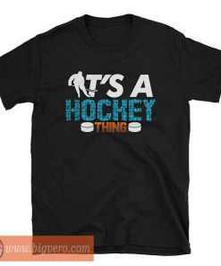 Trendy It's a Hockey Thing T Shirt