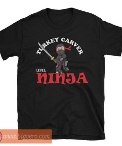 Turkey Carver Level Ninja Shirt