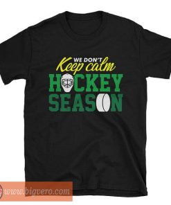 We Don't Keep Calm For Hockey Season T Shirt