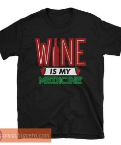 Wine is my Medicine T Shirt