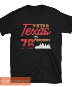 Winter In Texas 76 Degrees Shirt