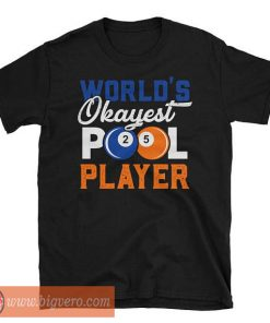 World's Okayest Pool Player Shirt