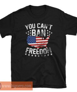 You Can't Ban Freedom Tshirt