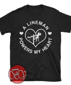 A Lineman Powers My Heart T-shirt