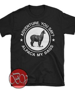 Adventure You Say Alpaca My Bags T-shirt