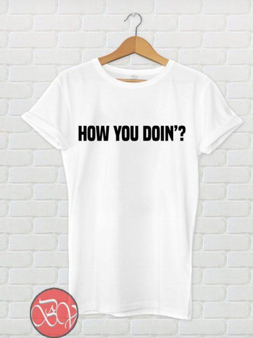 How You Doin' T shirt