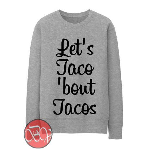Let's Taco 'Bout Tacos Sweatshirt