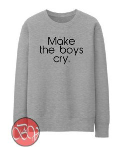 Make The Boys Cry Sweatshirt