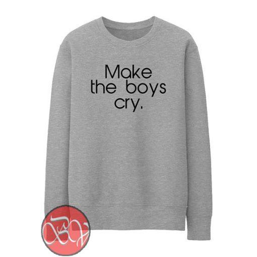 Make The Boys Cry Sweatshirt
