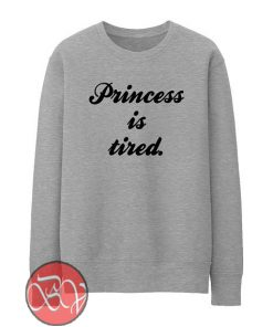 Princess Is Tired Sweatshirt
