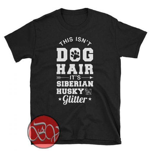 This isn't Dog Hair It's a Siberian Husky Glitter T-shirt