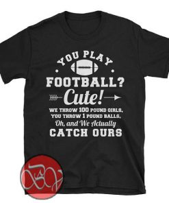 You Play Football Cute T-shirt