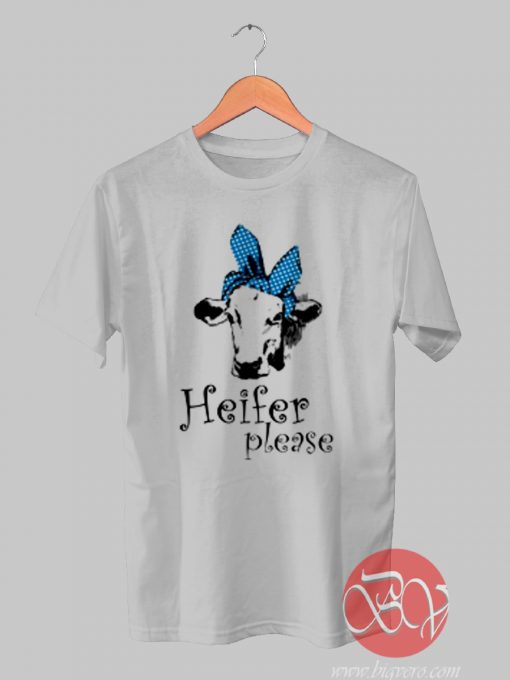 Heifer Please T shirt