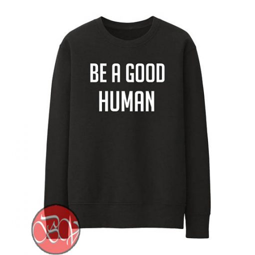 Be a Good Human Sweatshirt