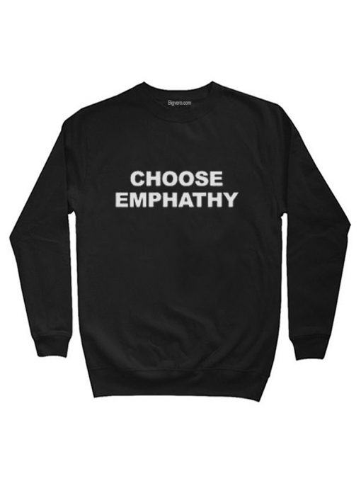 Choose Emphathy Sweatshirts