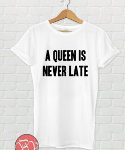 A Queen is Never Late T-Shirt