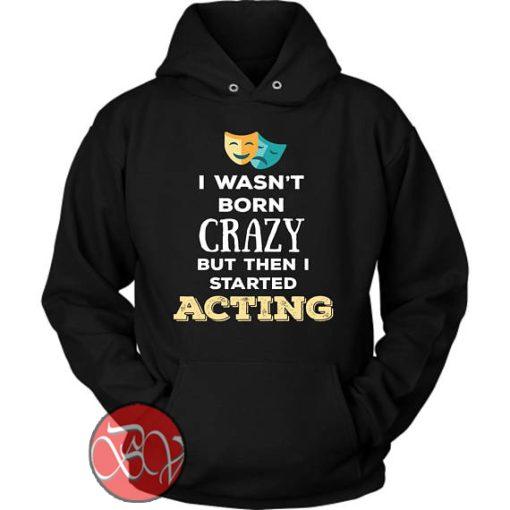 I Wasn't Born Crazy Hoodie