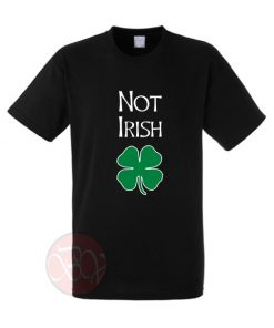 Not Irish Funny St Patrick Day T-Shirt