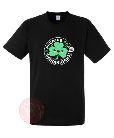 Prepare For Shenagigans T-Shirt
