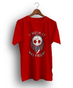 Was Friday Jason I Wish It Halloween T-Shirt