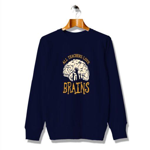 All Teachers Love Brains Funny Halloween Sweatshirt
