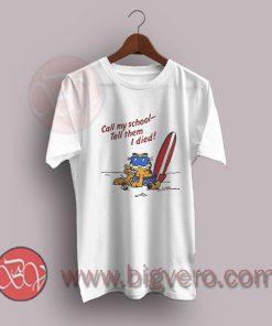 Garfield Call My School Tell Them I Died T-Shirt