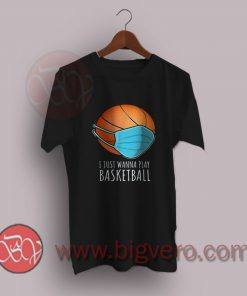 I-Just-Wanna-Play-Basketball-T-Shirt