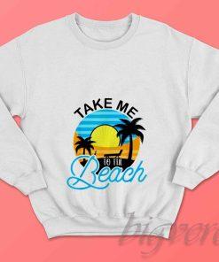 Take Me To The Beach Sweatshirt